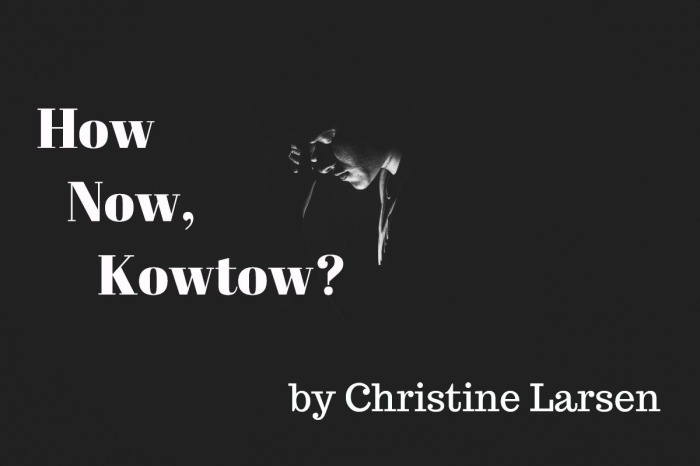 How Now, Kowtow? ~~ by Christine Larsen