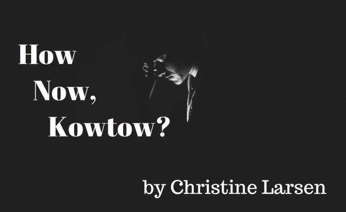 How Now, Kowtow? ~~ by ChristineLarsen